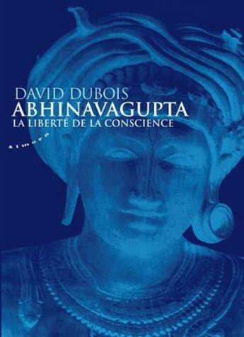 Couverture du livre « Abhinavagupta ; la liberté de la conscience » de David Dubois aux éditions Almora