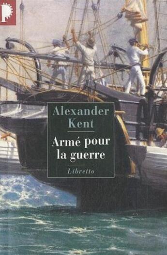 Couverture du livre « Armé pour la guerre » de Alexander Kent aux éditions Libretto