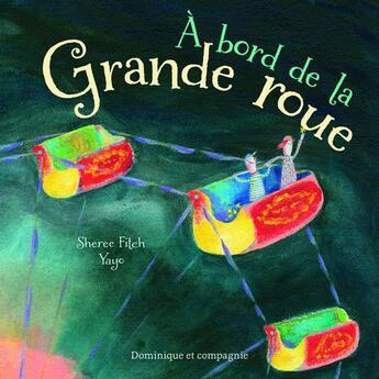 Couverture du livre « à bord de la grande roue » de Yayo et Sheree Fitch aux éditions Dominique Et Compagnie