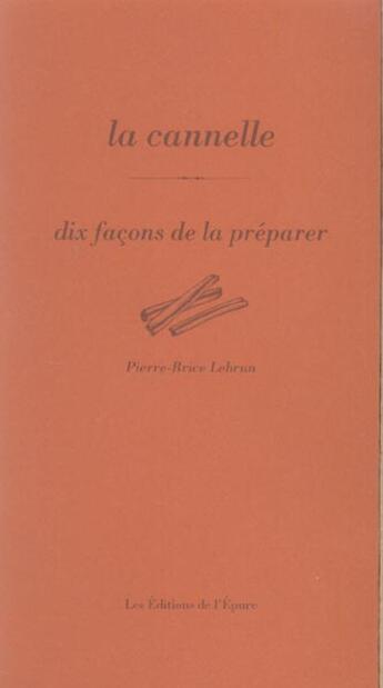 Couverture du livre « La cannelle ; dix façons de la préparer » de Pierre-Brice Lebrun aux éditions Epure