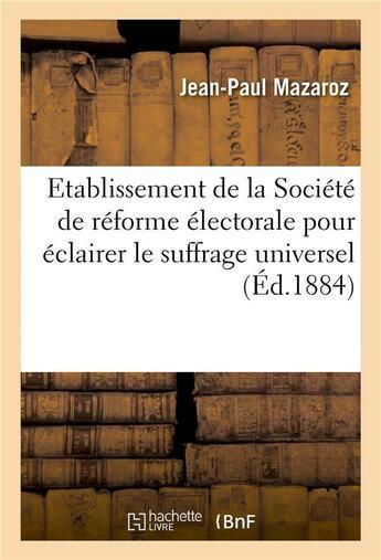 Couverture du livre « Etablissement de la societe de reforme electorale pour eclairer le suffrage universel par » de Mazaroz-J-P aux éditions Hachette Bnf
