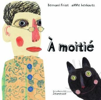 Couverture du livre « à moitié » de Bernard Friot et Anne Herbauts aux éditions La Martiniere Jeunesse