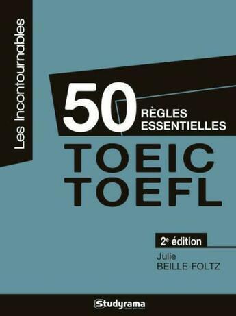 Couverture du livre « 50 règles essentielles ; TOEIC, TOEFL (2e édition) » de Julie Beille-Foltz aux éditions Studyrama