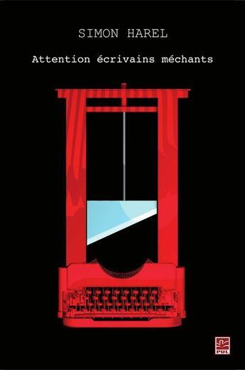 Couverture du livre « Attention écrivains mechants » de Simon Harel aux éditions Presses De L'universite De Laval