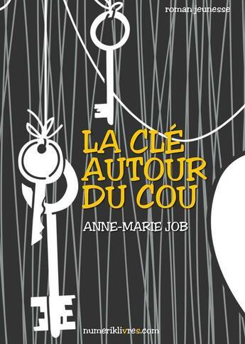 Couverture du livre « La clé autour du cou » de Anne-Marie Job aux éditions Numeriklivres