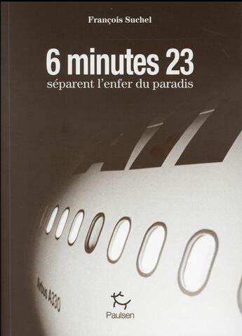 Couverture du livre « 6 minutes 23 secondes séparent l'enfer du paradis » de Francois Suchel aux éditions Paulsen