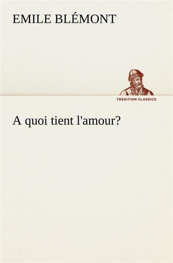 Couverture du livre « A Quoi Tient L Amour » de Blemont E aux éditions Tredition