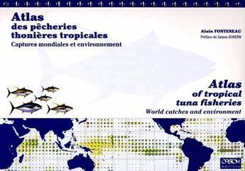 Couverture du livre « Atlas des pêcheries thonières tropicales ; captures mondiales et environnement » de Alain Fonteneau aux éditions Ird