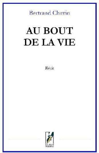 Couverture du livre « Au bout de la vie » de Bertrand Chavin aux éditions La Main Multiple