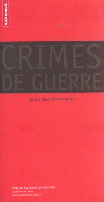 Couverture du livre « Crimes de guerres ; ce que nous devons savoir » de Roy Gutman et Remy Ourdan et David Rieff et Stephanie Maupas aux éditions Autrement