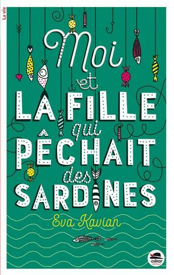 Couverture du livre « Moi et la fille qui pêchait des sardines » de Eva Kavian aux éditions Oskar