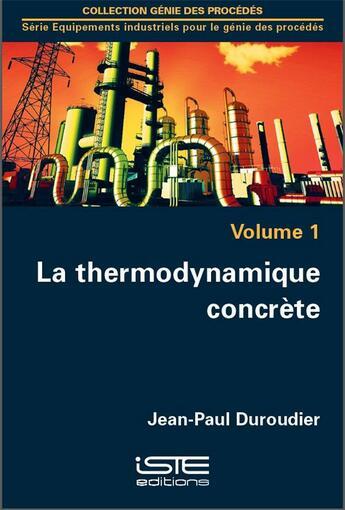 Couverture du livre « La thermodynamique concrète t.1 » de Jean-Paul Duroudier aux éditions Iste