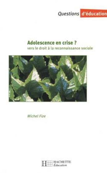 Couverture du livre « Adolescence En Crise ? Vers Le Droit A La Reconnaissance Sociale » de Michel Fize aux éditions Hachette Education