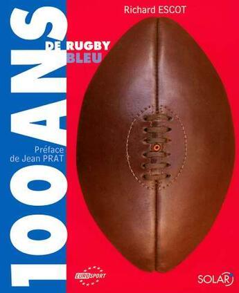 Couverture du livre « 100 ans de rugby bleu » de Escot Richard aux éditions Solar