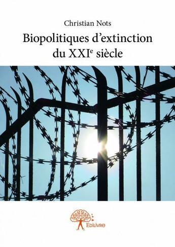 Couverture du livre « Biopolitiques d'extinction du XXIe siècle » de Christian Nots aux éditions Edilivre-aparis