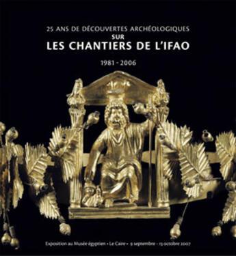 Couverture du livre « 25 Ans De Decouvertes Archeologiques Sur Les Chantiers De L'Ifao 1981-2006 » de Collectif aux éditions Institut Francais D'archeologie Oriental
