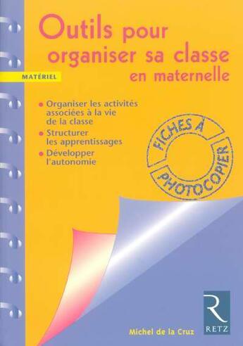 Couverture du livre « Outils pour organiser sa classe en maternelle ; fiches à photocopier » de La Cruz/Laborie aux éditions Retz
