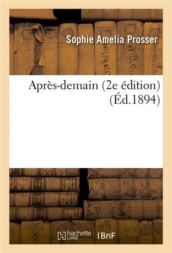 Couverture du livre « Apres-demain 2e edition » de Prosser Sophie Ameli aux éditions Hachette Bnf