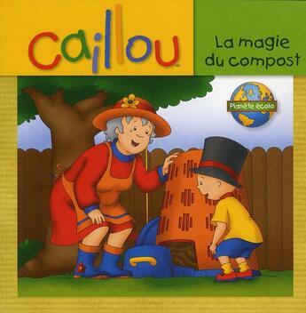 Couverture du livre « Caillou ; la magie du compost » de Eric Sevigny et Sarah Margaret Johanson aux éditions Chouette