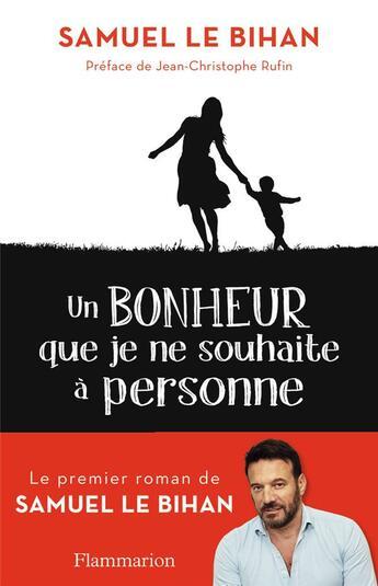 Couverture du livre « Un bonheur que je ne souhaite à personne » de Samuel Le Bihan aux éditions Flammarion