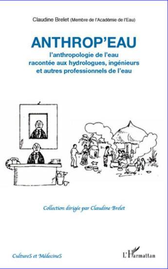 Couverture du livre « Anthrop'eau ; l'anthropologie de l'eau racontée aux hydrologues, ingénieurs et autres professionnels de l'eau » de Claudine Brelet aux éditions L'harmattan