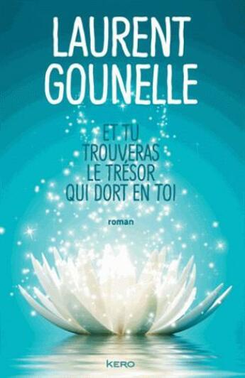 Couverture du livre « Et tu trouveras le trésor qui dort en toi » de Laurent Gounelle aux éditions Kero
