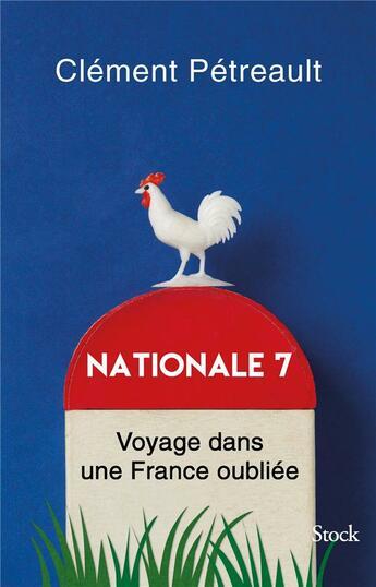 Couverture du livre « Nationale 7 ; voyage dans une France oubliée » de Clement Petreault aux éditions Stock