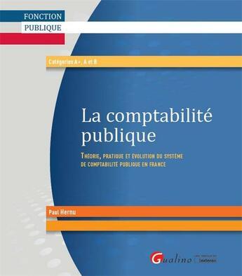 Couverture du livre « La comptabilité publique ; théorie, pratique et évolution du système de comptabilité publique en France » de Paul Hernu aux éditions Gualino