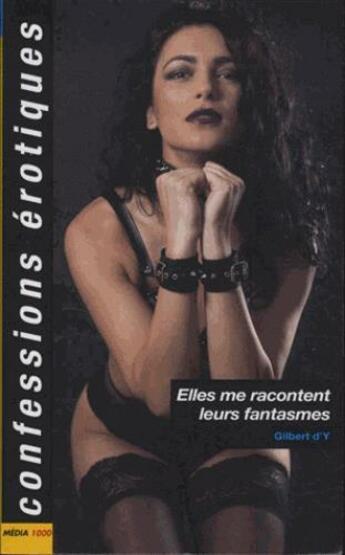 Couverture du livre « Confessions érotiques ; elles me racontent tous leurs fantasmes » de Collectif aux éditions Media 1000