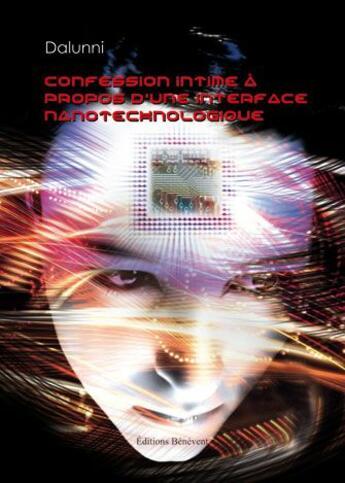 Couverture du livre « Confession intime à propos d'une interface nanotechnologique » de Dalunni aux éditions Benevent