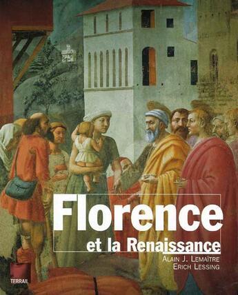 Couverture du livre « Florence et la Renaissance » de Erich Lessing et Alain Jacques Lemaitre aux éditions Terrail