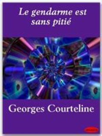 Couverture du livre « Le gendarme est sans pitié » de Georges Courteline aux éditions Ebookslib
