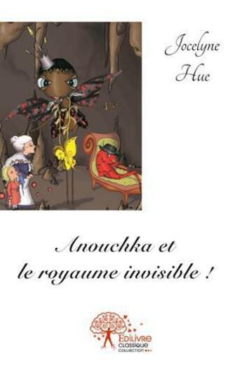 Couverture du livre « Anouchka et le royaume invisible ! » de Jocelyne Hue aux éditions Edilivre-aparis