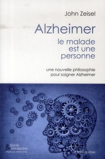 Couverture du livre « Alzheimer, le malade est une personne » de John Zeisel aux éditions Bord De L'eau