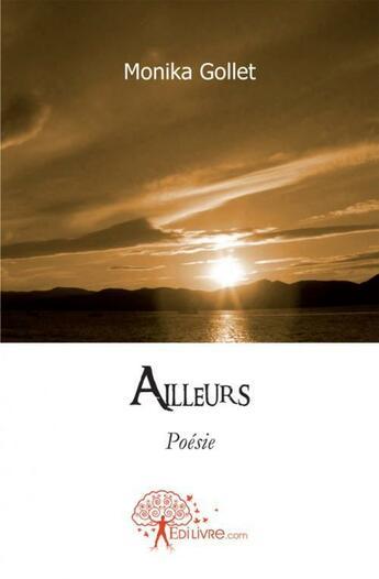 Couverture du livre « Ailleurs » de Monika Gollet aux éditions Edilivre-aparis