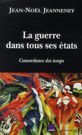 Couverture du livre « Concordance des temps t.2 ; la guerre dans tous ses états » de Jean-Noel Jeanneney aux éditions Nouveau Monde