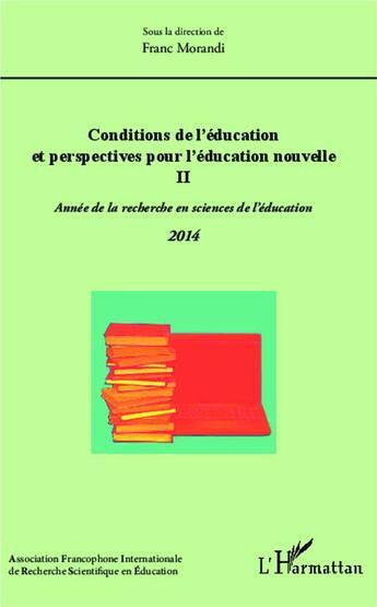 Couverture du livre « Conditions de l'éducation et perspectives pour l'éducation nouvelle t.2 ; année de la recherche en sciences de l'éducation (édition 2014) » de Franc Morandi aux éditions L'harmattan
