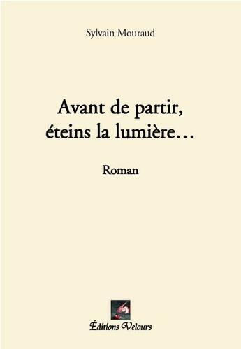Couverture du livre « Avant de partir, éteins la lumière... » de Sylvain Mouraud aux éditions Velours