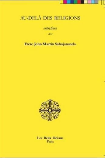 Couverture du livre « Au-delà des religions ; entretiens avec frère John Martin Sahajananda » de John Martin Sahajananda aux éditions Les Deux Oceans