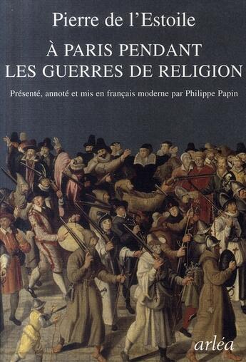Couverture du livre « À Paris pendant les guerres de religion » de Pierre De L'Estoile aux éditions Arlea