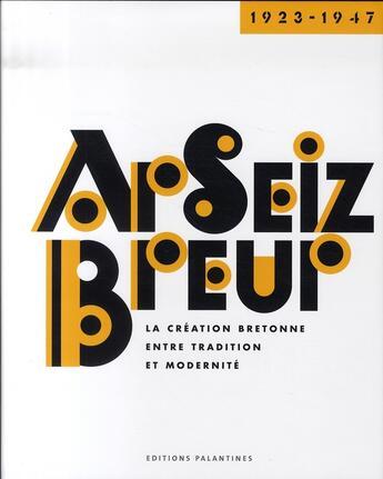 Couverture du livre « Ar seiz breur, 1923-1947 ; la création bretonne entre tradition et modernité » de Collectif aux éditions Palantines