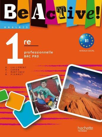 Couverture du livre « Be Active ; Anglais ; 1ère Professionnelle Bac Pro ; A2/B1 ; Livre De L'Elève (Edition 2010) » de Brigitte Lallement et Angele Cohen aux éditions Hachette Education