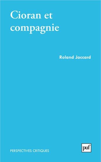 Couverture du livre « Cioran Et Compagnie » de Roland Jaccard aux éditions Presses Universitaires De France
