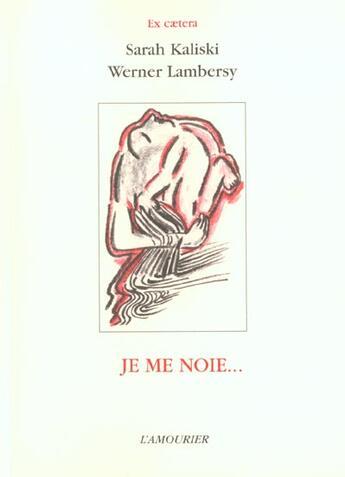Couverture du livre « Je Me Noie » de Werner Lambersy aux éditions L'amourier