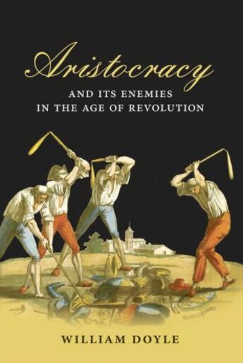 Couverture du livre « Aristocracy and its Enemies in the Age of Revolution » de William Doyle aux éditions Oup Oxford