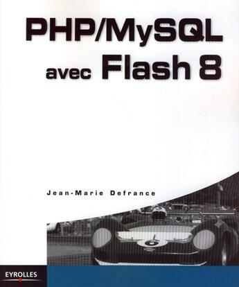 Couverture du livre « PHP/MySQL avec flash 8 » de Jean-Marie Defrance aux éditions Eyrolles