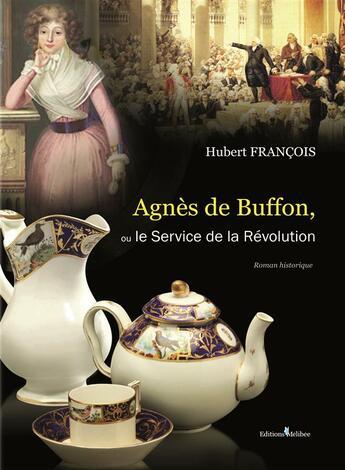 Couverture du livre « Agnès de Buffon, ou le service de la Révolution » de Hubert Francois aux éditions Melibee