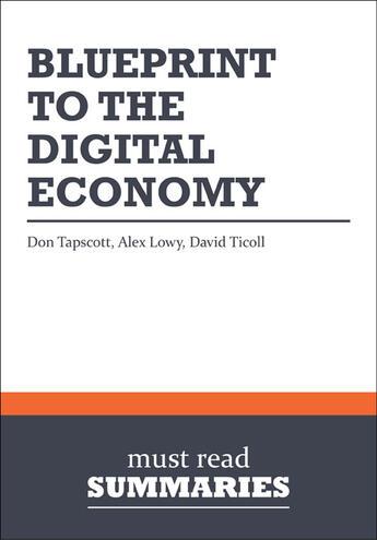 Couverture du livre « Blueprint to the digital economy ; creating wealth in the Era of E-Business » de David Ticoll et Alex Lowy et Don Tapscott aux éditions Must Read Summaries