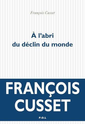 Couverture du livre « À l'abri du déclin du monde » de Francois Cusset aux éditions P.o.l