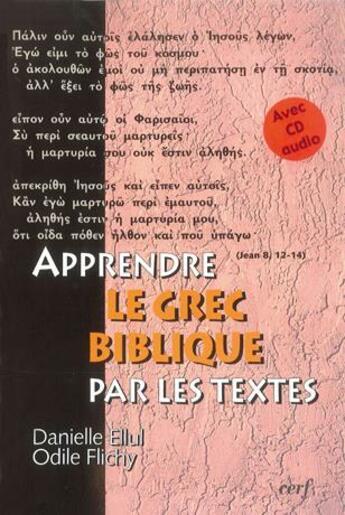 Couverture du livre « Apprendre le grec biblique par les textes » de Odile Flichy et Danielle Ellul aux éditions Cerf Par Biblio